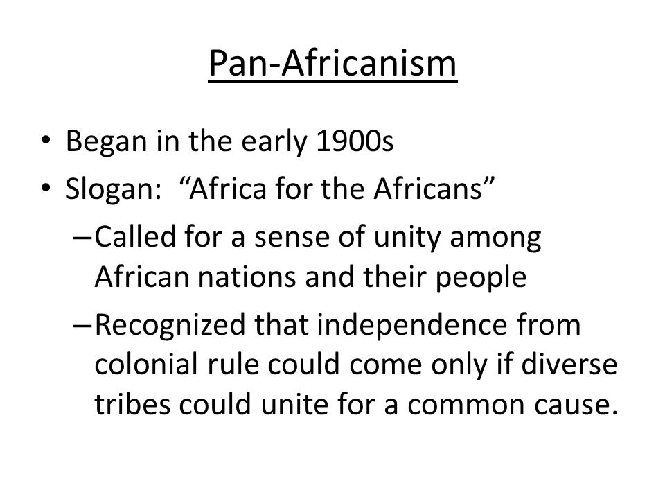 Pan-Africanism Began in the early 1900s