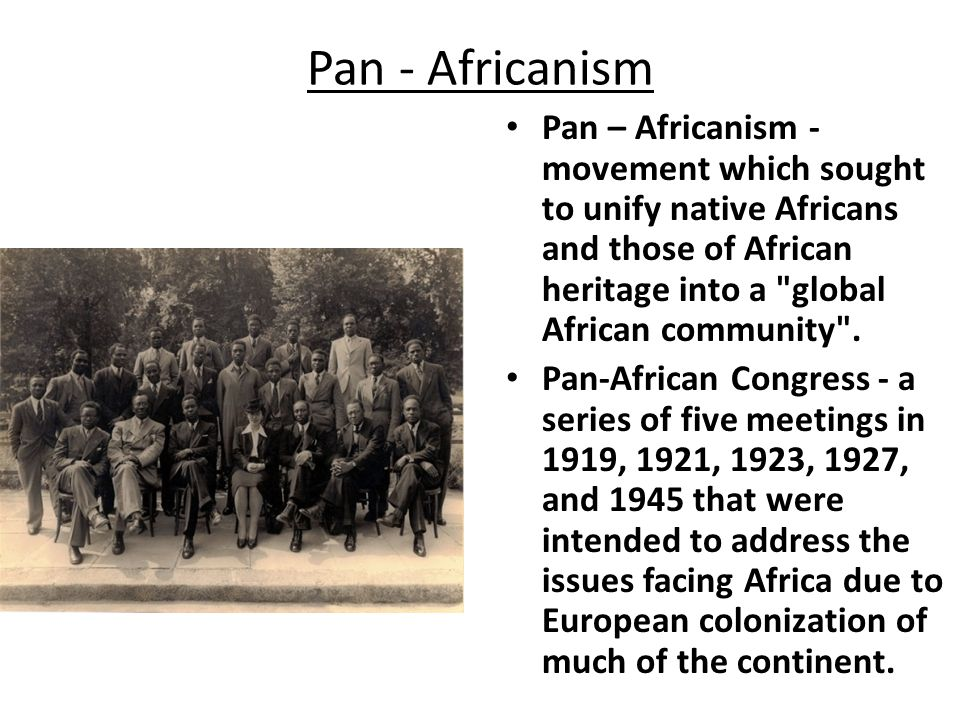 Pan - Africanism Pan – Africanism -movement which sought to unify native Africans and those of African heritage into a global African community .