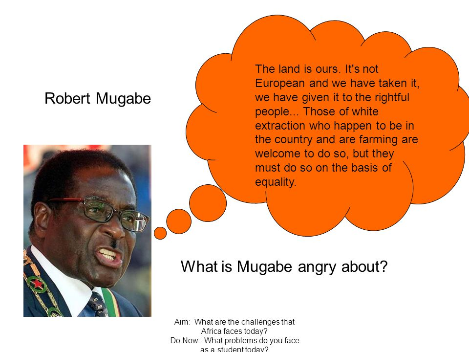 What is Mugabe angry about