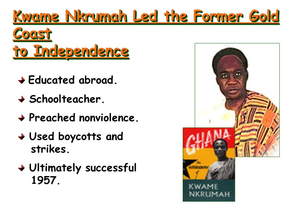 Kwame Nkrumah Led the Former Gold Coast to Independence