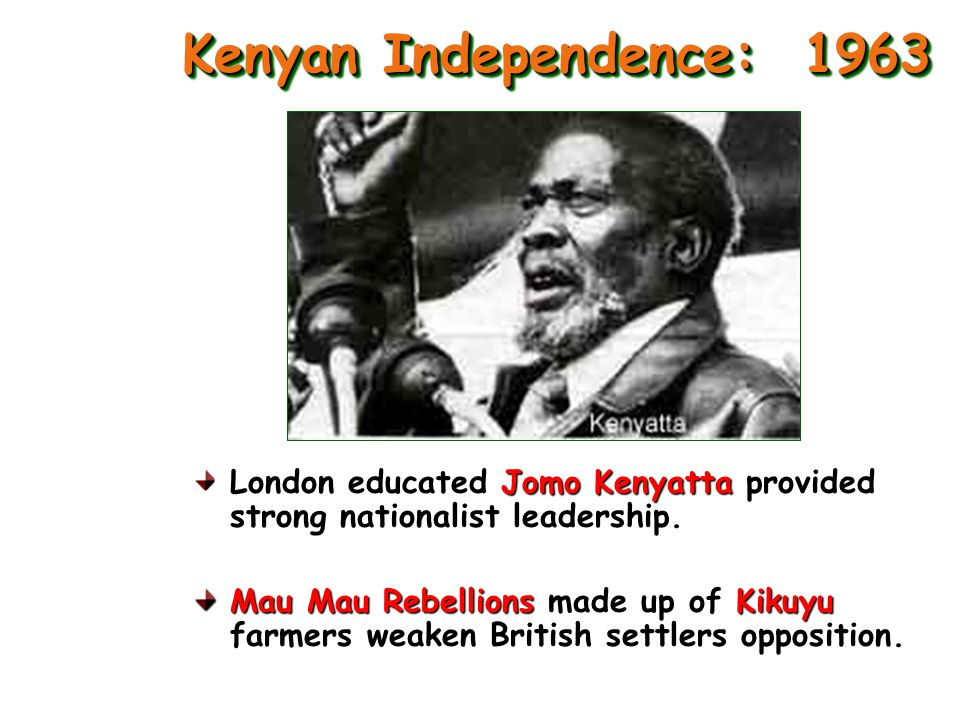 kenyan independence movement Kenya gained its independence from britain with jomo kenyatta as the  union ( kau) in 1947 and birth of the mau mau rebel movement.