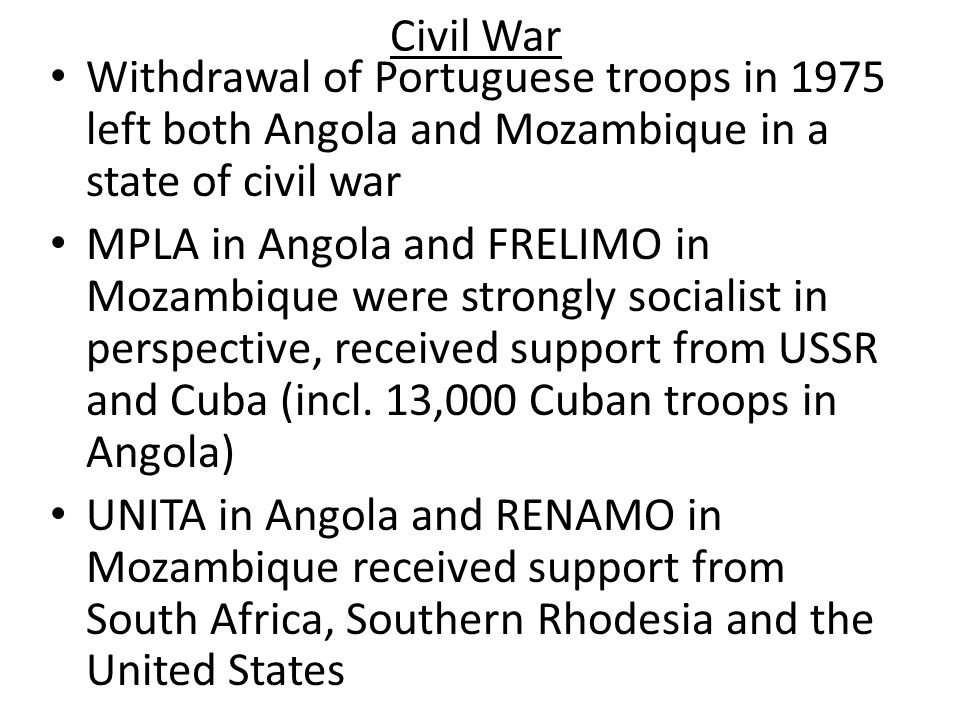 Civil War Withdrawal of Portuguese troops in 1975 left both Angola and Mozambique in a state of civil war.