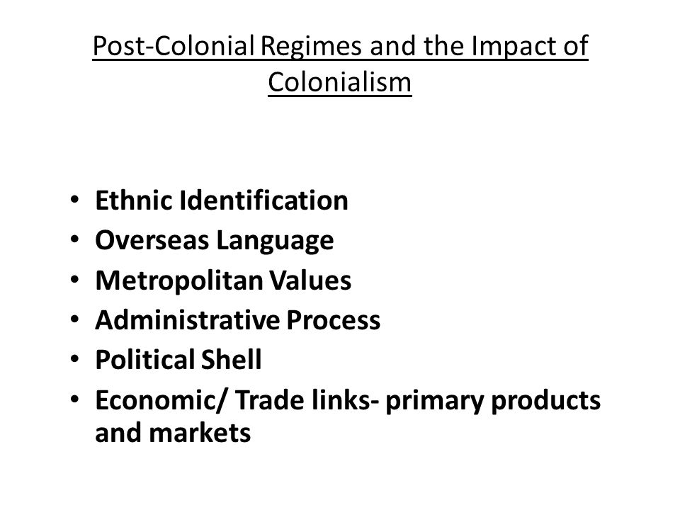 Post-Colonial Regimes and the Impact of Colonialism