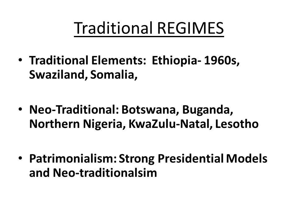 Traditional REGIMES Traditional Elements: Ethiopia- 1960s, Swaziland, Somalia,