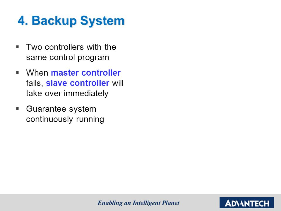 4. Backup System Two controllers with the same control program