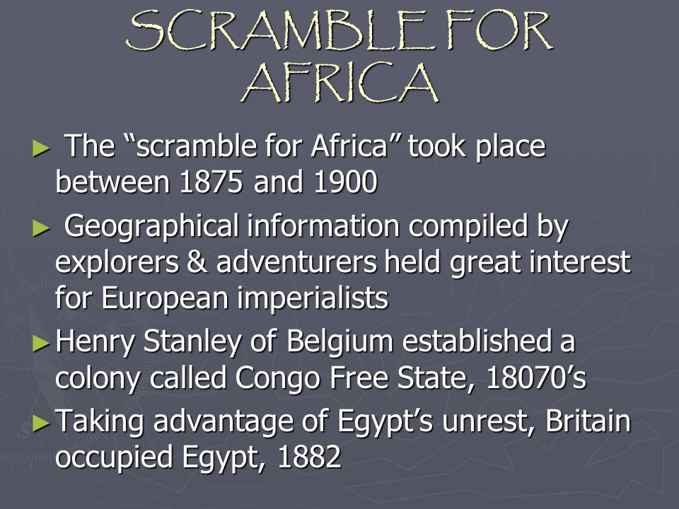 SCRAMBLE FOR AFRICA The scramble for Africa took place between 1875 and 1900.