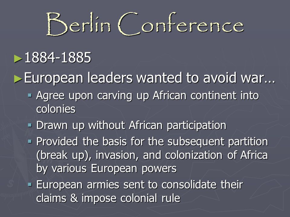 Berlin Conference 1884-1885 European leaders wanted to avoid war…