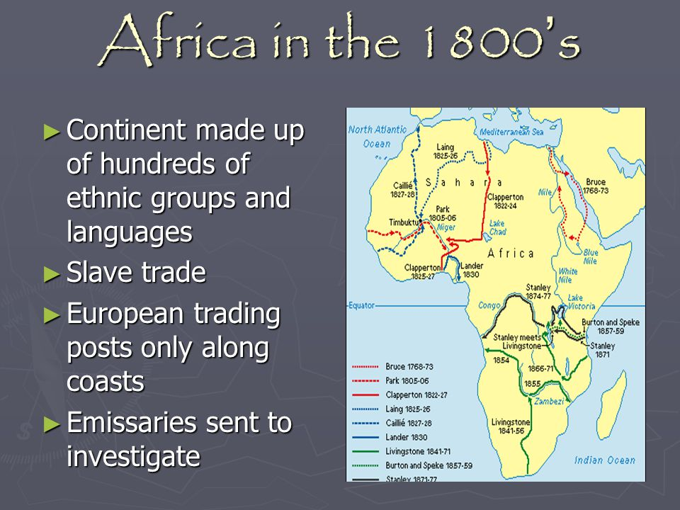 Africa in the 1800's Continent made up of hundreds of ethnic groups and languages. Slave trade. European trading posts only along coasts.