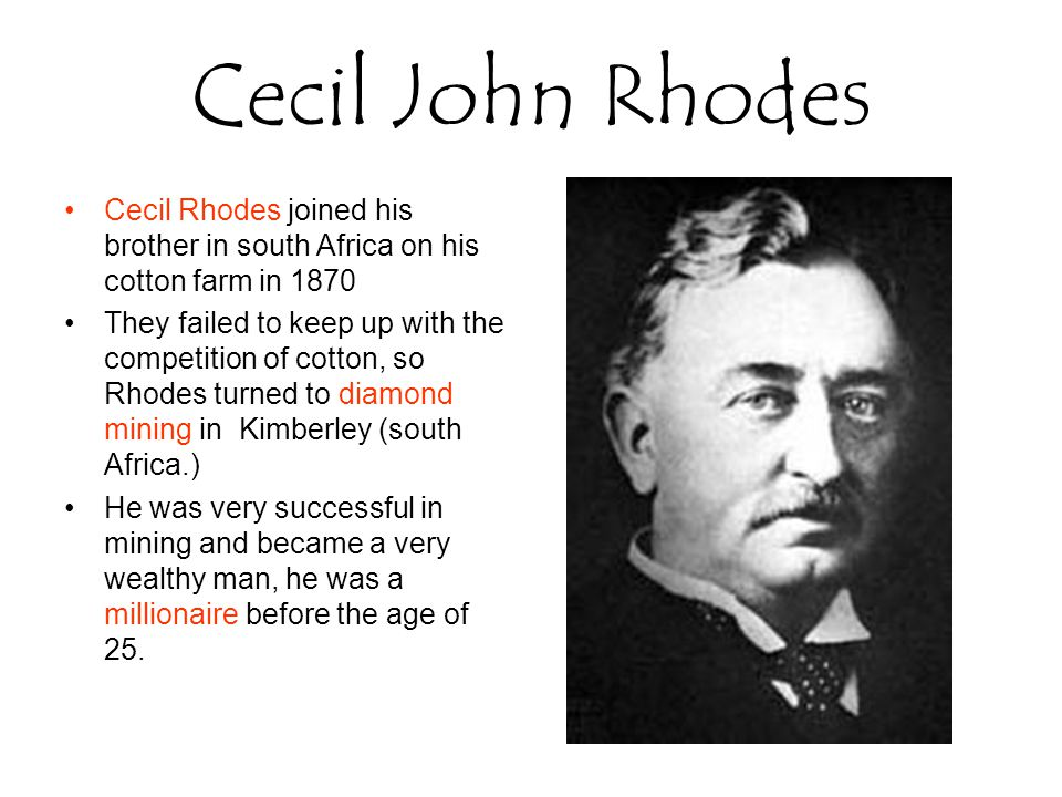 Cecil John Rhodes Cecil Rhodes joined his brother in south Africa on his cotton farm in 1870.