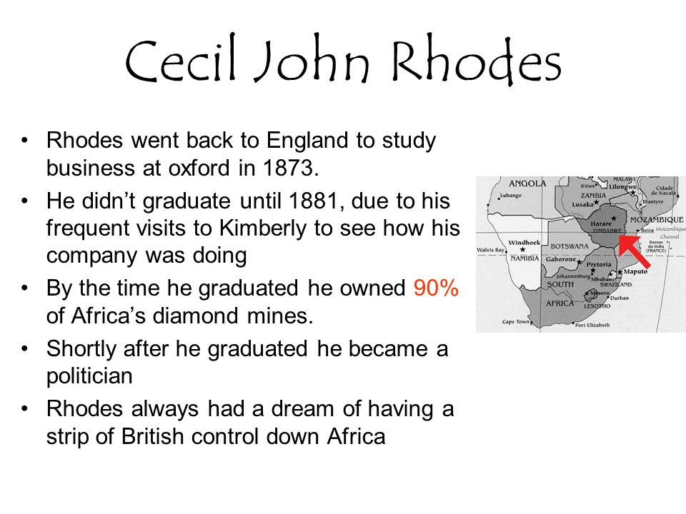 Cecil John Rhodes Rhodes went back to England to study business at oxford in 1873.