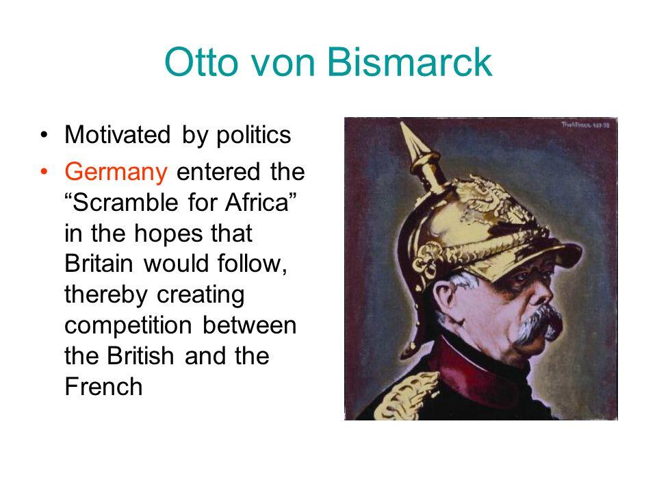 Otto von Bismarck Motivated by politics