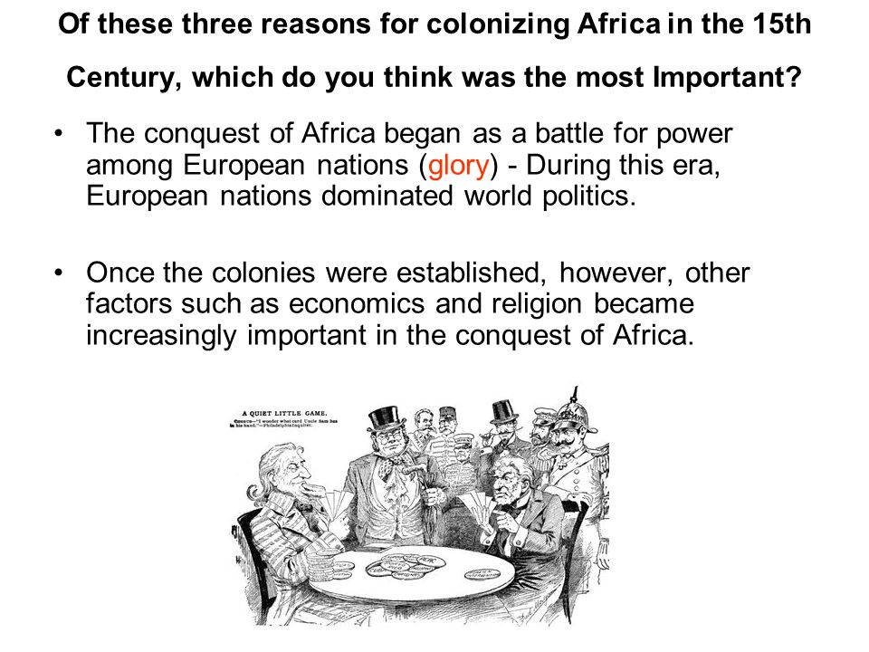 Of these three reasons for colonizing Africa in the 15th Century, which do you think was the most Important