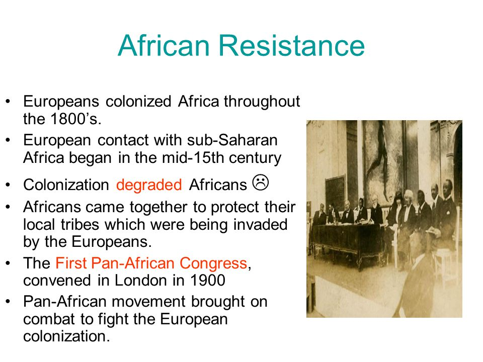 African Resistance Europeans colonized Africa throughout the 1800's.