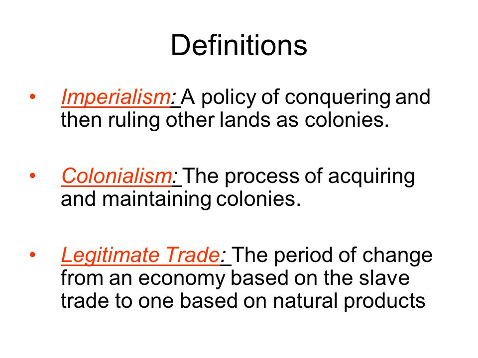 Definitions Imperialism: A policy of conquering and then ruling other lands as colonies.