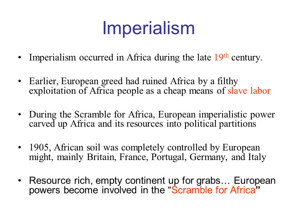 Imperialism Imperialism occurred in Africa during the late 19th century.