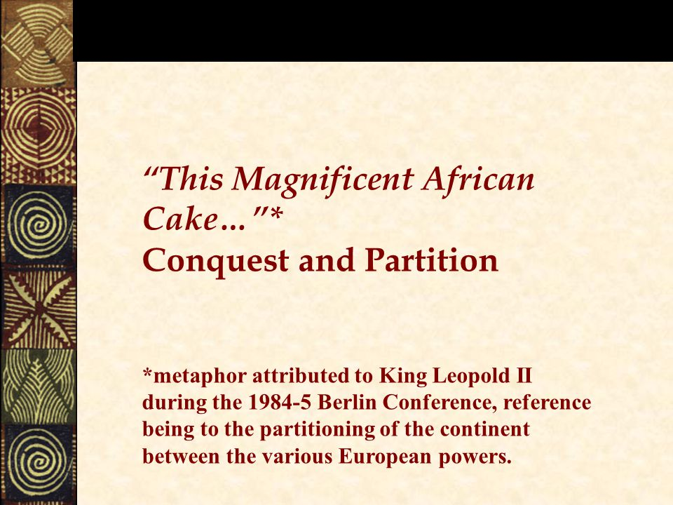 This Magnificent African Cake… * Conquest and Partition