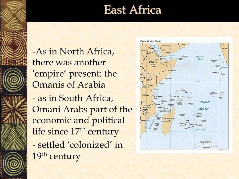 East Africa As in North Africa, there was another 'empire' present: the Omanis of Arabia.
