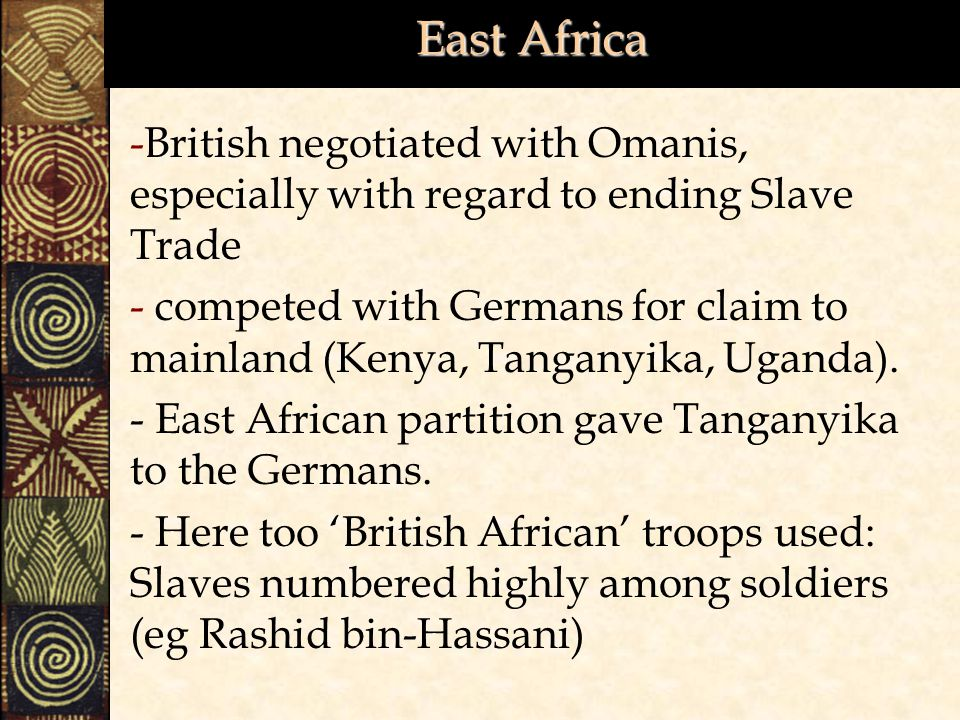 East Africa British negotiated with Omanis, especially with regard to ending Slave Trade.