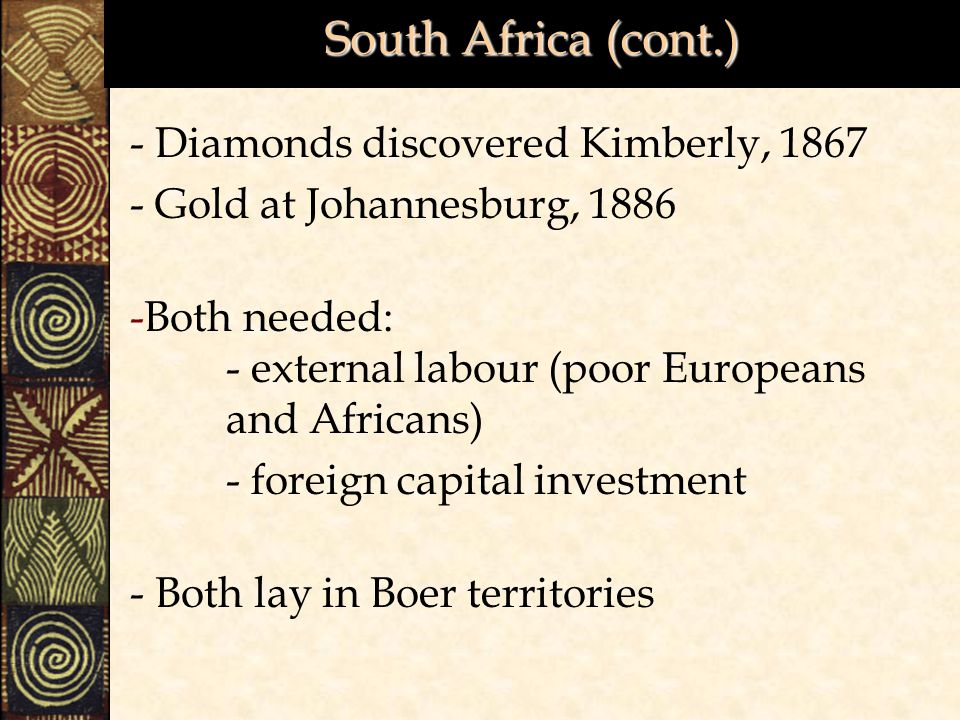 South Africa (cont.) - Diamonds discovered Kimberly, 1867