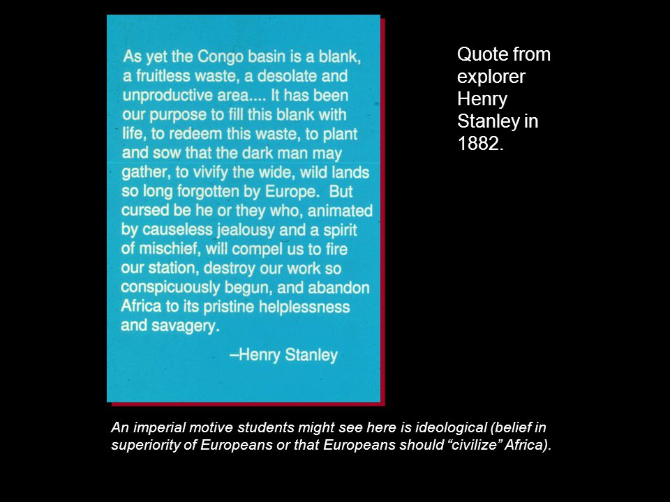 Quote from explorer Henry Stanley in 1882.