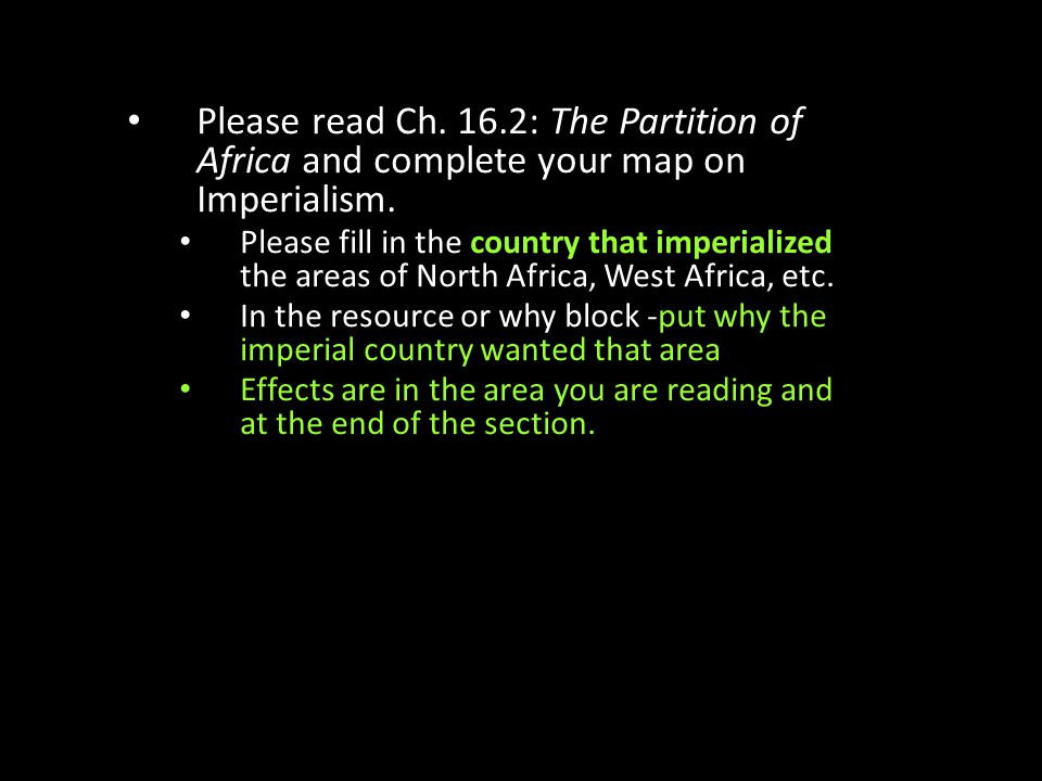 Please read Ch. 16.2: The Partition of Africa and complete your map on Imperialism.