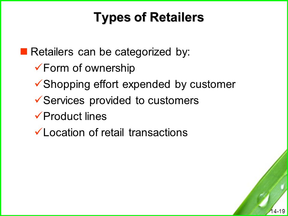 Types of Retailers Retailers can be categorized by: Form of ownership