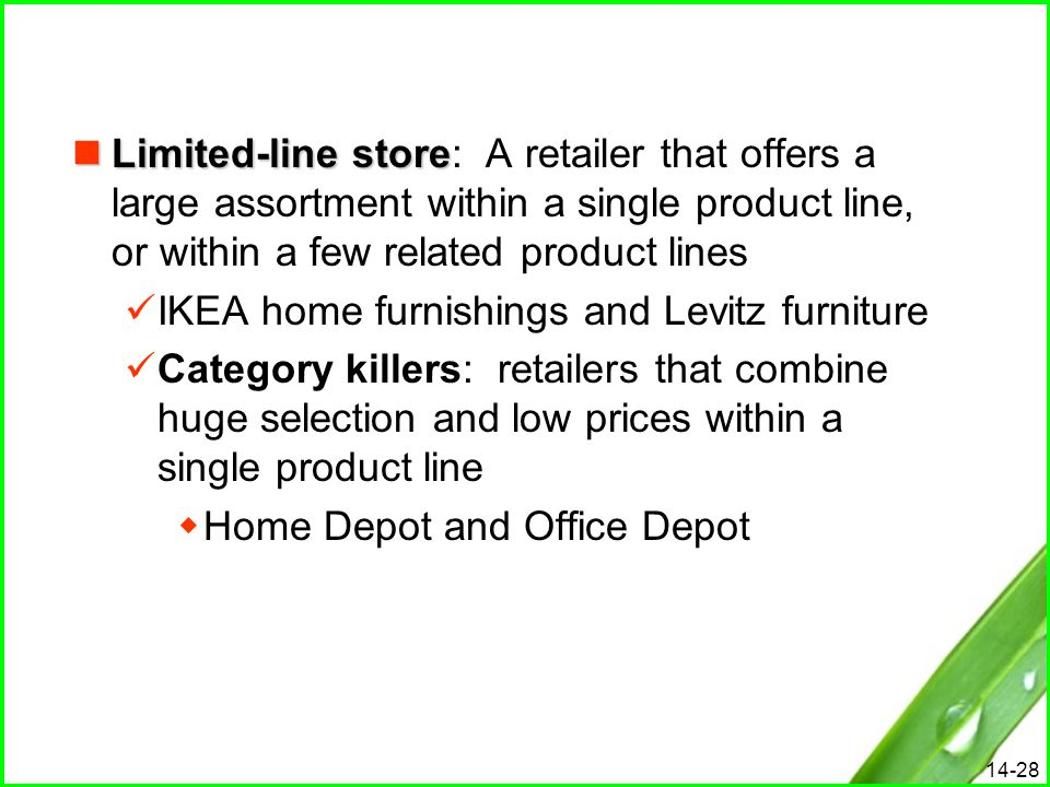 Limited-line store: A retailer that offers a large assortment within a single product line, or within a few related product lines