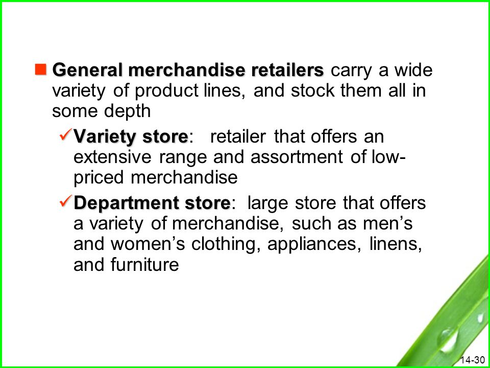 General merchandise retailers carry a wide variety of product lines, and stock them all in some depth