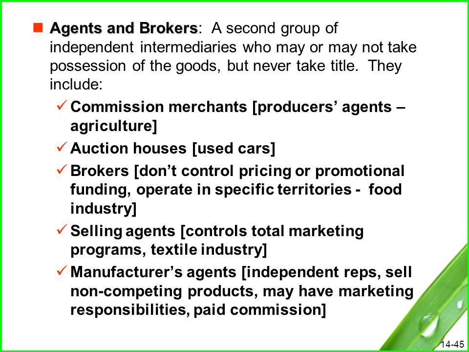 Agents and Brokers: A second group of independent intermediaries who may or may not take possession of the goods, but never take title. They include:
