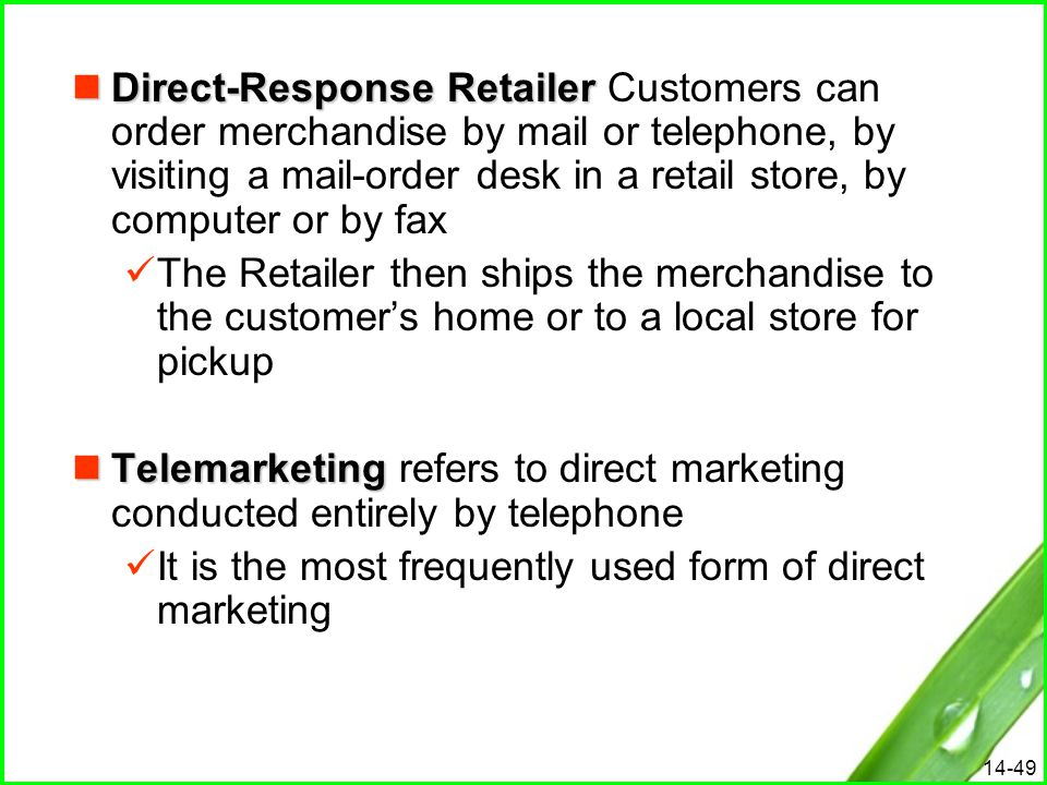 Direct-Response Retailer Customers can order merchandise by mail or telephone, by visiting a mail-order desk in a retail store, by computer or by fax