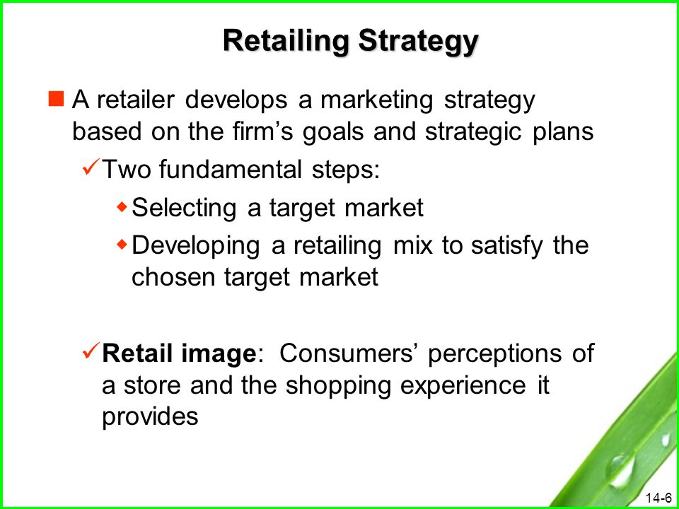 Retailing Strategy A retailer develops a marketing strategy based on the firm's goals and strategic plans.