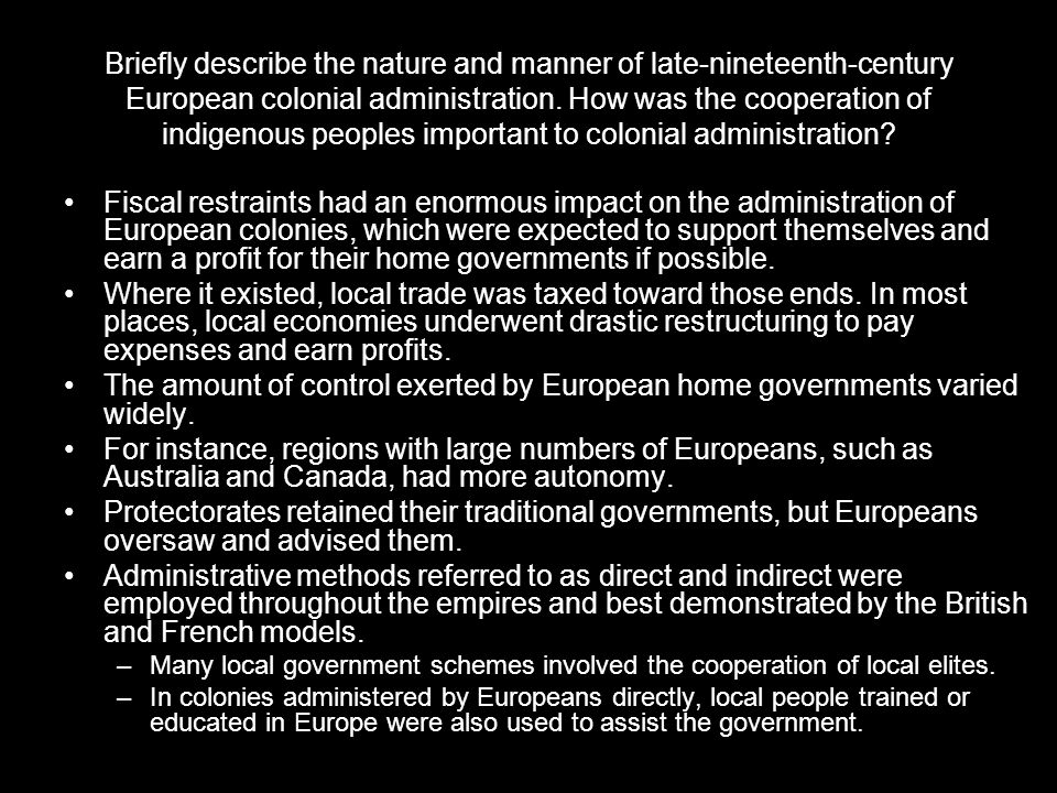 Briefly describe the nature and manner of late-nineteenth-century European colonial administration. How was the cooperation of indigenous peoples important to colonial administration