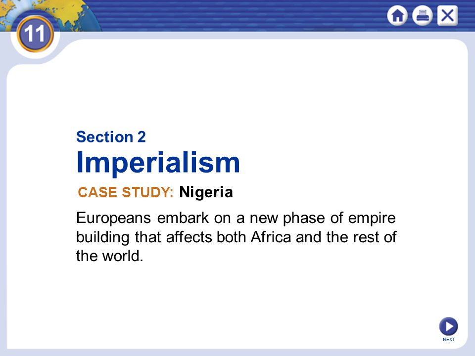 Section 2 Imperialism. CASE STUDY: Nigeria. Europeans embark on a new phase of empire building that affects both Africa and the rest of the world.
