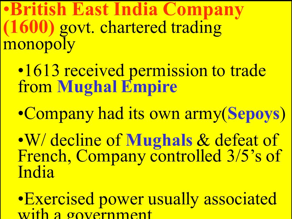 British East India Company (1600) govt. chartered trading monopoly