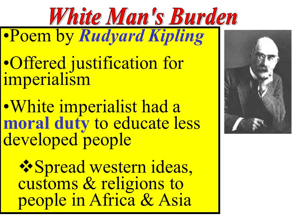 Poem by Rudyard Kipling Offered justification for imperialism