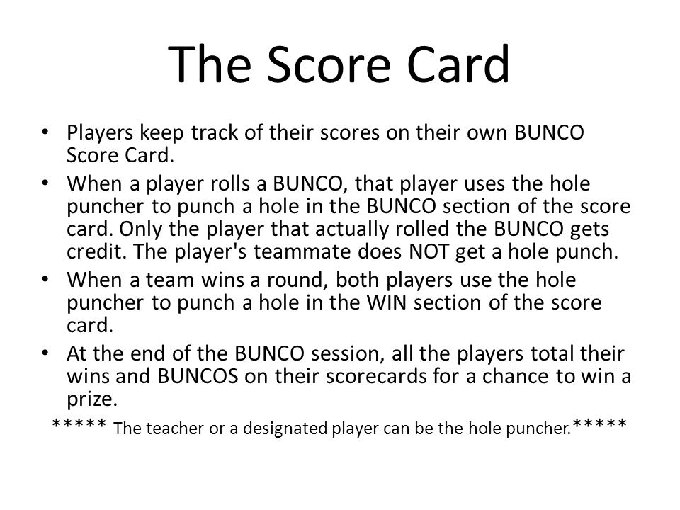 The Score Card Players keep track of their scores on their own BUNCO Score Card.