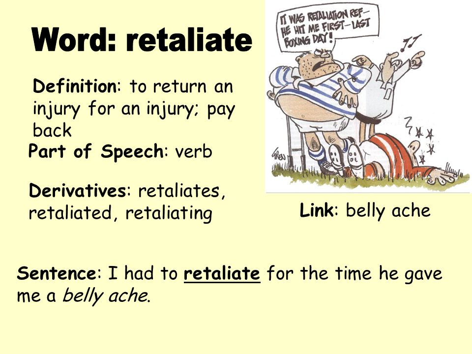 Word: retaliate Definition: to return an injury for an injury; pay