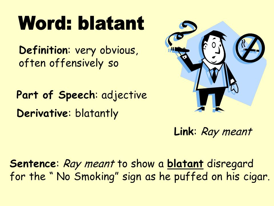 Word: blatant Definition: very obvious, often offensively so