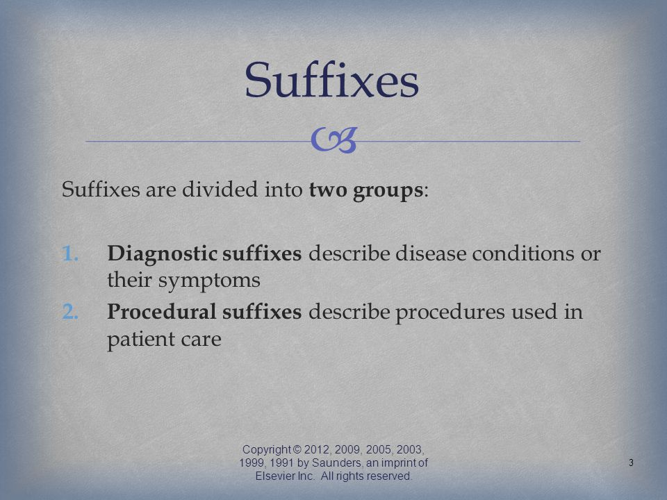 Suffixes Suffixes are divided into two groups: