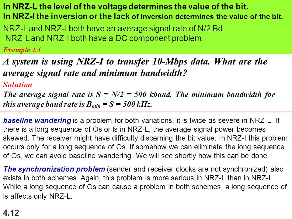 In NRZ-L the level of the voltage determines the value of the bit