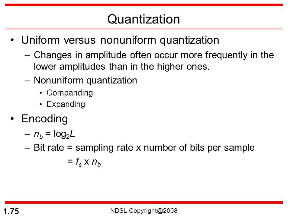 Quantization Uniform versus nonuniform quantization Encoding