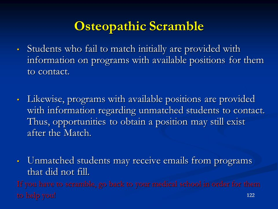 Osteopathic Scramble Students who fail to match initially are provided with information on programs with available positions for them to contact.