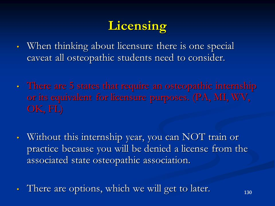 Licensing When thinking about licensure there is one special caveat all osteopathic students need to consider.