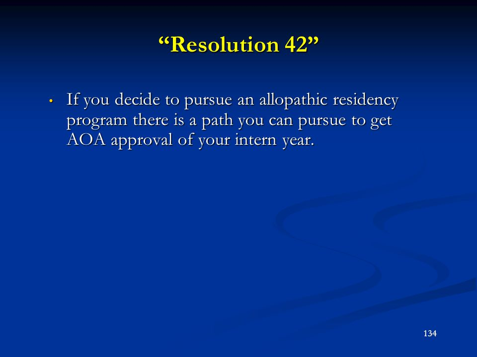 Resolution 42 If you decide to pursue an allopathic residency program there is a path you can pursue to get AOA approval of your intern year.