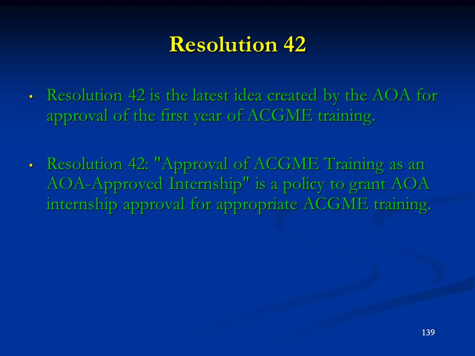 Resolution 42 Resolution 42 is the latest idea created by the AOA for approval of the first year of ACGME training.