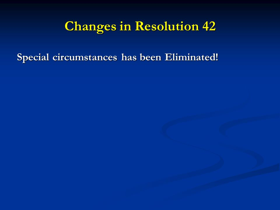 Changes in Resolution 42 Special circumstances has been Eliminated!