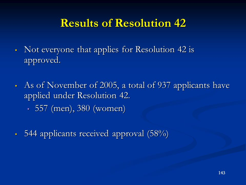 Results of Resolution 42 Not everyone that applies for Resolution 42 is approved.