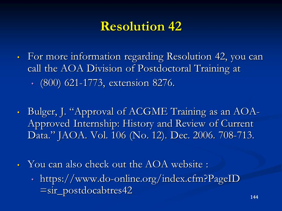 Resolution 42 For more information regarding Resolution 42, you can call the AOA Division of Postdoctoral Training at.
