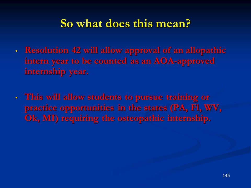 So what does this mean Resolution 42 will allow approval of an allopathic intern year to be counted as an AOA-approved internship year.
