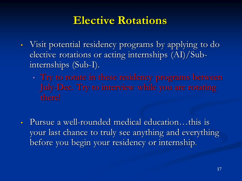 Elective Rotations Visit potential residency programs by applying to do elective rotations or acting internships (AI)/Sub-internships (Sub-I).
